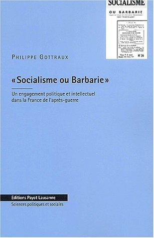 Socialisme ou barbarie. Un engagement politique et intellectuel dans la France de l'après-guerre
