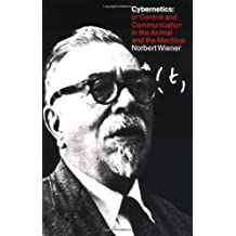 Cybernetics or Control and Communication in the Animal and t: Or Control and Communication in the Animal and the Machine (Cybernetics or Control and Communication in the Animal and the Machine)