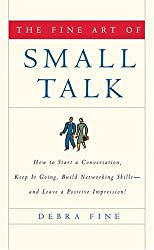 [The Fine Art of Small Talk: How to Start a Conversation, Keep It Going, Build Networking Skills--And Leave a Positive Impression!] [by: Debra Fine]