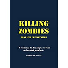 KILLING ZOMBIES that live in innovation: 5 minutes to develop a robust industrial product (English Edition)