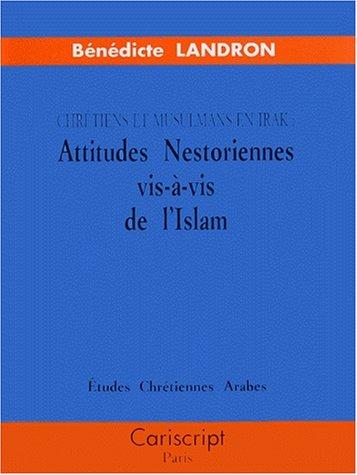 Chrétiens et musulmans en Irak: Attitudes nestoriennes vis-à-vis de l'Islam par Bénédicte Landron