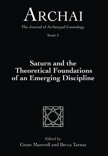 Saturn and the Theoretical Foundations of an Emerging Discipline: Volume 5 (Archai: The Journal of Archetypal Cosmology) por Grant Maxwell