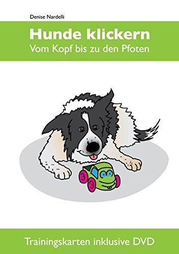 Hunde klickern - Vom Kopf bis zu den Pfoten: Trainingskarten inklusive DVD