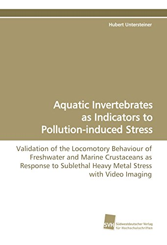 Aquatic Invertebrates as Indicators to Pollution-induced Stress: Validation of the Locomotory Behaviour of Freshwater and Marine Crustaceans as ... Heavy Metal Stress with Video Imaging