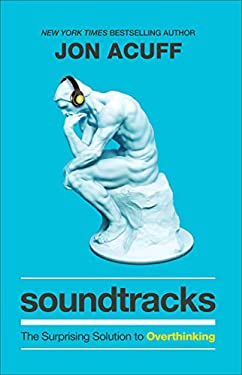 Soundtracks: The Surprising Solution to Overthinking (English Edition)