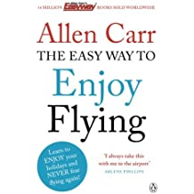 The Easy Way to Enjoy Flying (Allen Carrs Easy Way) by Allen Carr (2013-06-06)