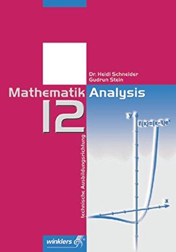 Mathematik für die berufliche Oberstufe - Technische Ausbildungsrichtung: Mathematik 12 - Analysis: Schülerband, 2. Auflage, 2004