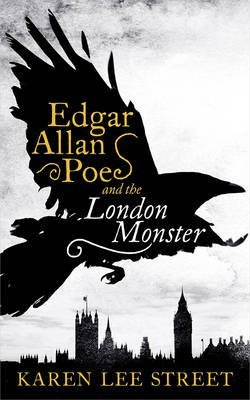 [Edgar Allan Poe and the London Monster] (By (author)  Karen Lee Street) [published: April, 2016]