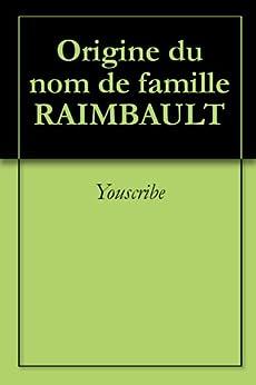 Origine du nom de famille RAIMBAULT (Oeuvres courtes) par [Youscribe]