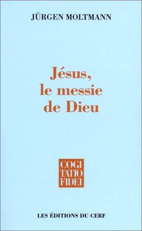 Jsus, le Messie de Dieu : Pour une christologie messianique