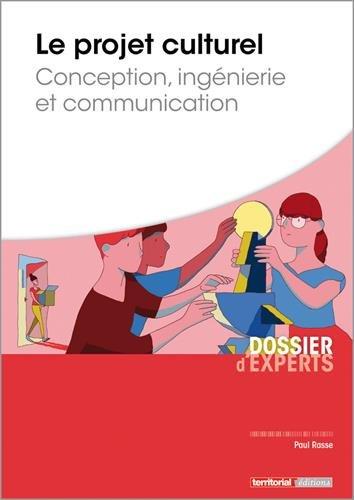 Le projet culturel - Conception, ingénierie et communication par M Paul Rasse