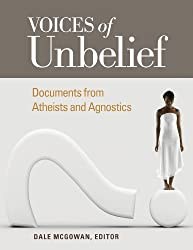 Voices of Unbelief: Documents from Atheists and Agnostics: Documents from Atheists and Agnostics (Voices of an Era)