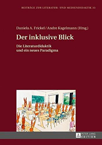 Der inklusive Blick: Die Literaturdidaktik und ein neues Paradigma (Beiträge zur Literatur- und Mediendidaktik, Band 33)