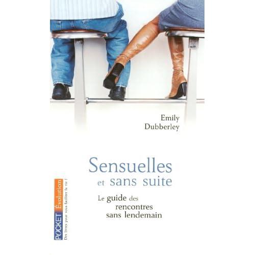 Sensuelles et sans suite : Le manuel complet des rencontres sans lendemain
