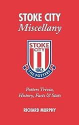 Stoke City Miscellany: Potters Trivia, History, Facts & Stats by Richard Murphy (2011-07-01)