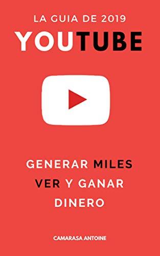 Youtube 2019: la guía para generar miles de visitas y ganar dinero. de [