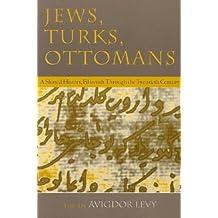 Jews, Turks, and Ottomans: A Shared History, Fifteenth to Twentieth Centuries (Modern Jewish History)