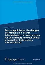 Personalpolitische Handlungsalternativen mit älteren Arbeitnehmern in Unternehmen vor dem Hintergrund der demographischen Entwicklung in Deutschland hier kaufen