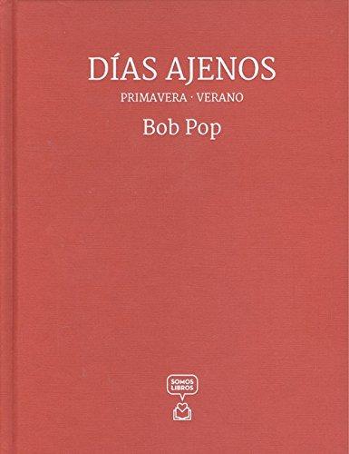 Días ajenos - Primavera/Verano por Bob Pop