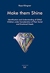 Make them Shine. Identification and Understanding of Gifted Children under Consideration of Their Social and Emotional Needs (Make Them Shine, Giftedness Viewed Differently, Band 2)