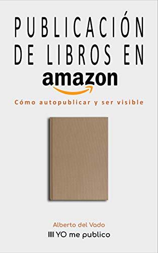 Publicación de libros en Amazon: Cómo autopublicar y ser visible (Yo me publico nº 4)