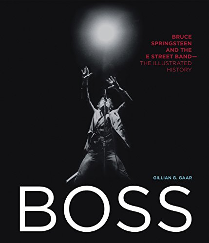 Boss: Bruce Springsteen and the E Street Band - The Illustrated History por Gillian G. Gaar