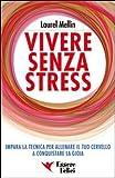 Vivere senza stress. Impara la tecnica per allenare il tuo cervello a conquistare la gioia