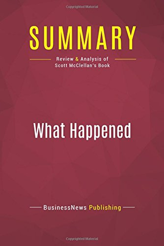 Summary: What Happened: Review and Analysis of Scott McClellan's Book