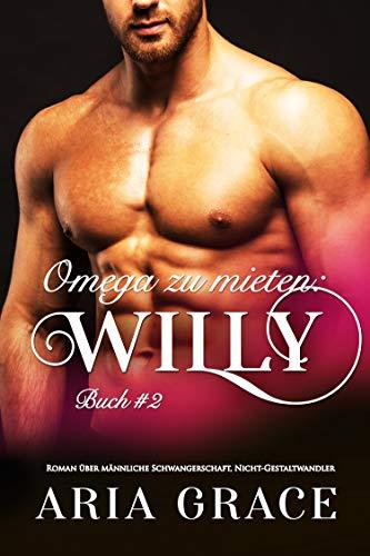 Omega zu mieten: Willy: Alpha Omega M-Preg Liebesroman ohne Formwandlung