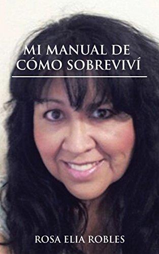 Mi Manual De Cómo Sobrevivi por Rosa Elia Robles