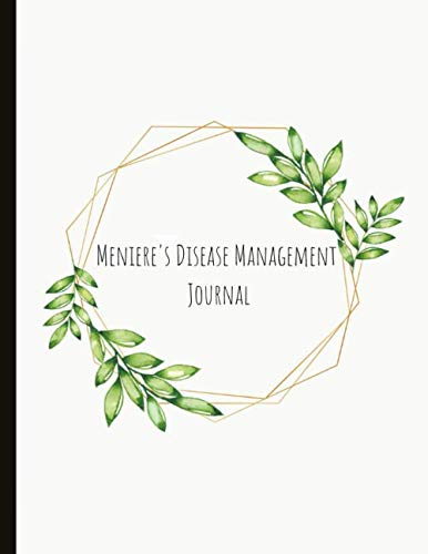 Meniere's Disease Management Journal: Spot Your Triggers, Log Your Symptoms (Vertigo, Nausea, Energy, And More!), Track Medication, Take This Journal ... Doctors! Specialist Ménière's Disease Journal