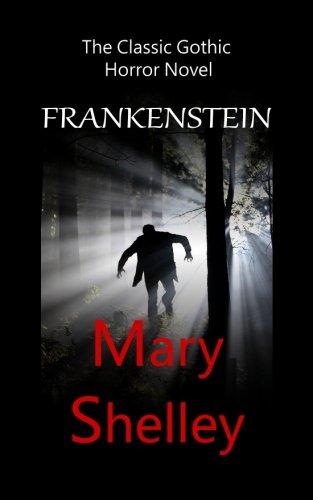 Frankenstein - The Classic Gothic Horror Novel