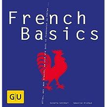 French Basics: Alles, was man braucht, um sich wie Gott in Frankreich zu fühlen... (GU Basic Cooking)