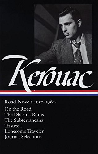 Jack Kerouac: Road Novels 1957-1960: On the Road/The Dharma Bums/The Subterraneans/Tristessa/Lonesome Traveler/From the Journals 1949-1954 (Library of America)