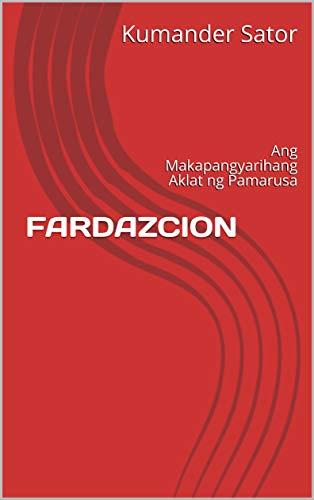 FARDAZCION: Ang Makapangyarihang Aklat ng Pamarusa (English Edition) de [Sator, Kumander