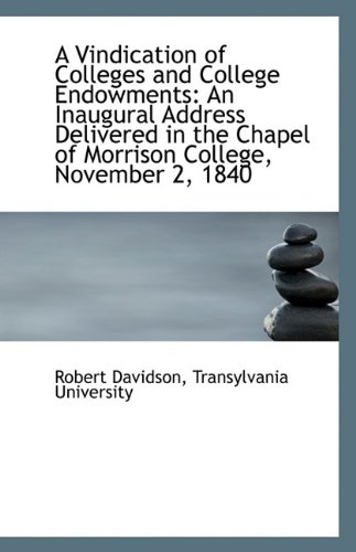 A Vindication of Colleges and College Endowments: An Inaugural Address Delivered in the Chapel of Mo