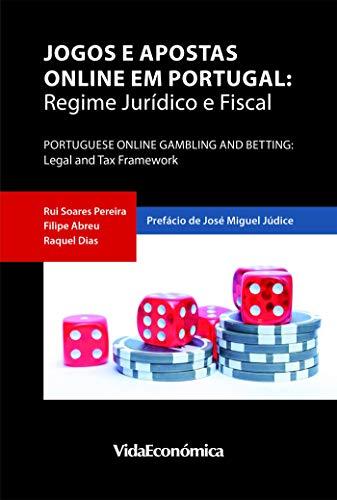 Jogos e Apostas Online em Portugal: Regime Jurídico e Fiscal (Portuguese Edition) por Raquel Dias