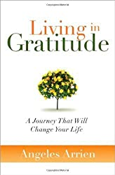 Living in Gratitude: A Journey That Will Change Your Life by Angeles Arrien (2011-10-28)
