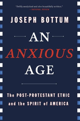 An Anxious Age: The Post-Protestant Ethic and the Spirit of America (English Edition)