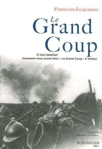 Le Grand Coup : Comment nous avons tenu le grand coup à Verdun par Ferdinand Jacquesson
