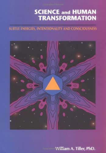 Science and Human Transformation: Subtle Energies, Intentionality and Consciousness