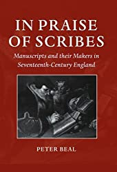 In Praise of Scribes: Manuscripts and their Makers in Seventeenth-Century England (Lyell Lectures in Bibliography)