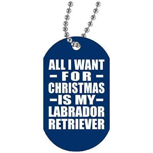 All I Want For Christmas Is My Labrador Retriever - Military Dog Tag Royal Militär Hundemarke Weiß Silberkette ID-Anhänger - Geschenk zum Geburtstag Jahrestag Weihnachtsgeschenk -