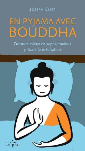 En pyjama avec Bouddha : Dormez mieux en sept semaines grâce à la méditation par Joseph Emet