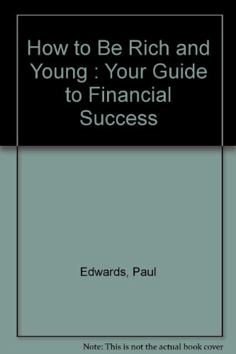 How to Be Rich and Young : Your Guide to Financial Success