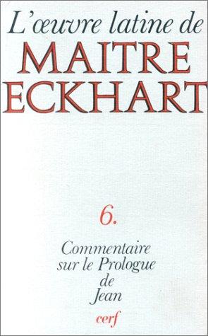 L'Oeuvre latine de Matre Eckhart, tome 6 : Le Commentaire de l'Evangile selon Jean