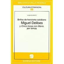 Brillos de heroísmo cotidiano. Miguel Delibes y Cinco horas con Mario, por temas (Biblioteca della ricerca. Cult. straniera)