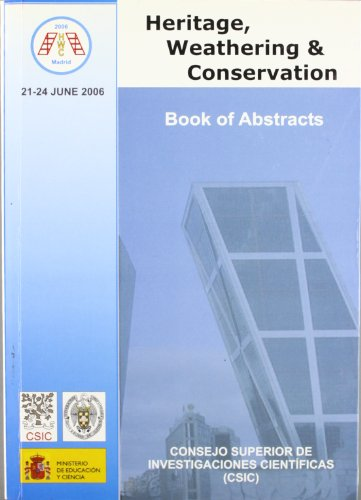 Heritage, Weathering and Conservation 2006: International Conference Madrid june 2006: Books of abstracts