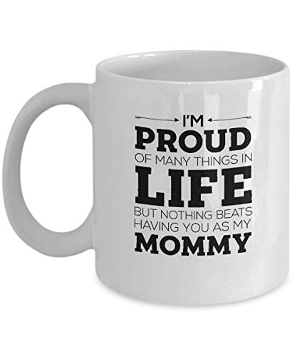 Moiq-A 11 oz White Ceramic Coffee Mug - I'm Proud of Many Things in Life But Nothing Beats Having You As Mommy - Sweet Gifts Idea Mother's Day Fashion