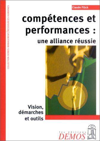 Compétences et performances : une alliance réussie. Vision, démarches et outils par Claude Flück
